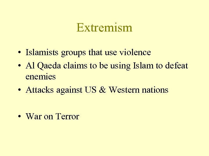 Extremism • Islamists groups that use violence • Al Qaeda claims to be using