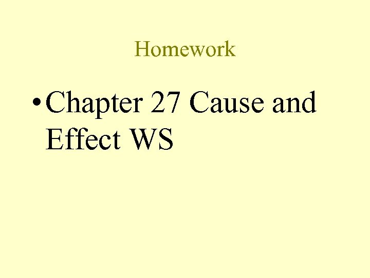 Homework • Chapter 27 Cause and Effect WS
