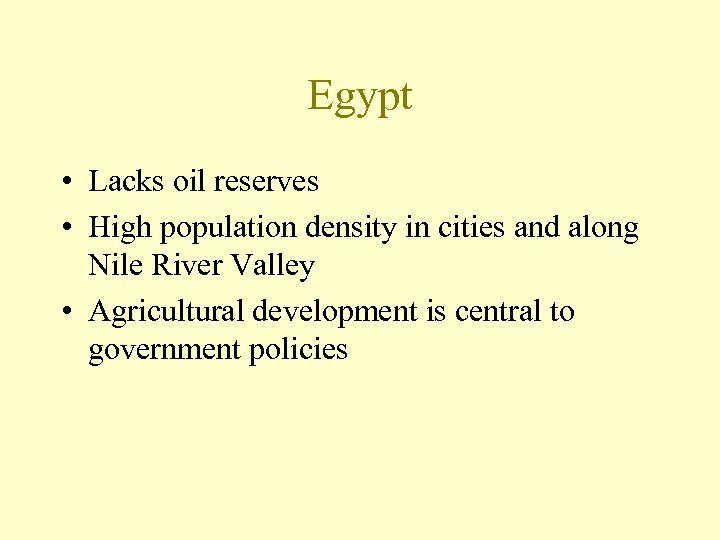 Egypt • Lacks oil reserves • High population density in cities and along Nile