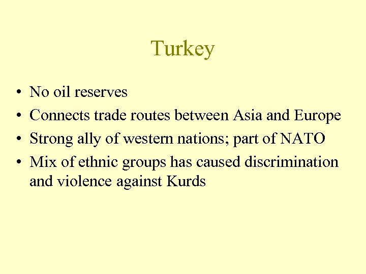 Turkey • • No oil reserves Connects trade routes between Asia and Europe Strong