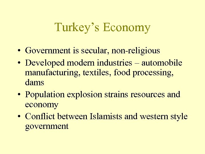 Turkey's Economy • Government is secular, non-religious • Developed modern industries – automobile manufacturing,