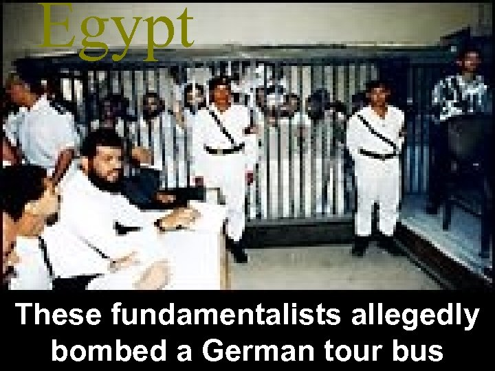 Egypt These fundamentalists allegedly bombed a German tour bus