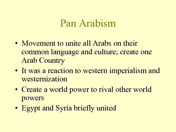 Pan Arabism • Movement to unite all Arabs on their common language and culture;