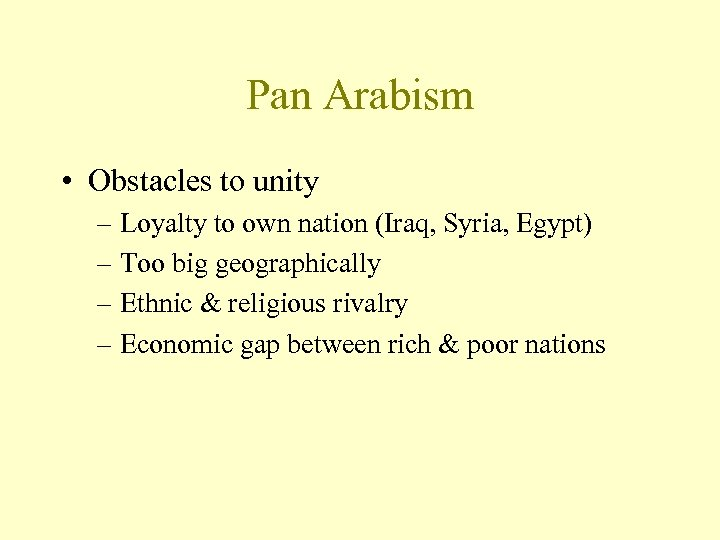 Pan Arabism • Obstacles to unity – Loyalty to own nation (Iraq, Syria, Egypt)