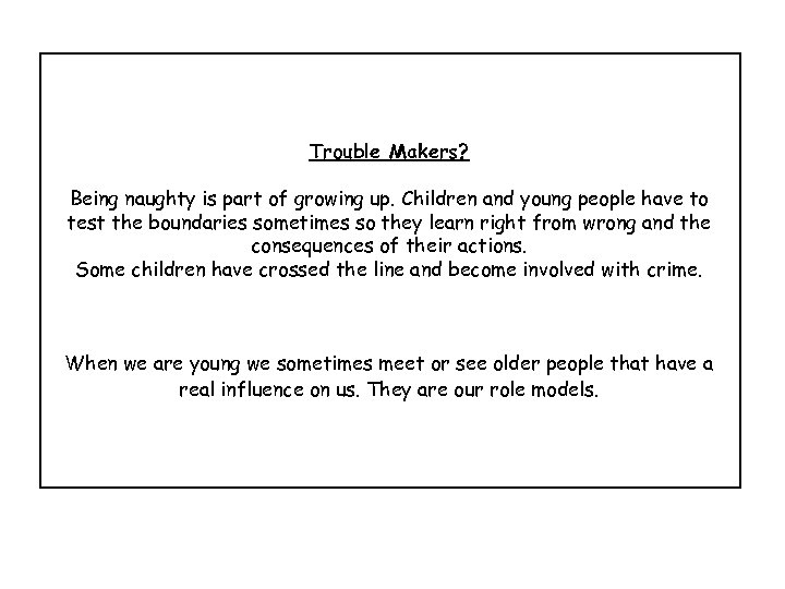 Trouble Makers? Being naughty is part of growing up. Children and young people have