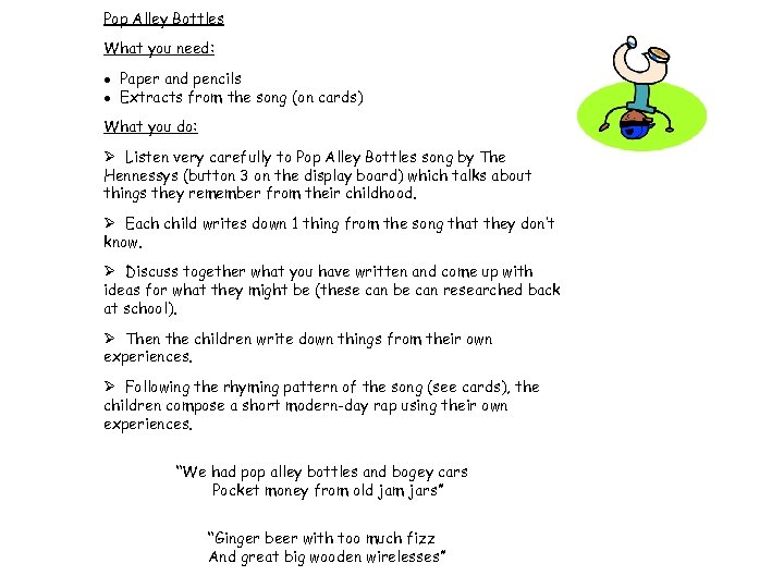 Pop Alley Bottles What you need: Paper and pencils Extracts from the song (on