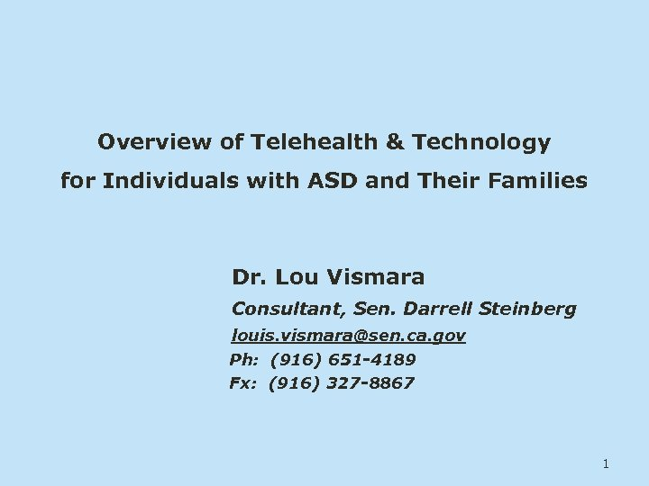 Overview of Telehealth & Technology for Individuals with ASD and Their Families Dr. Lou