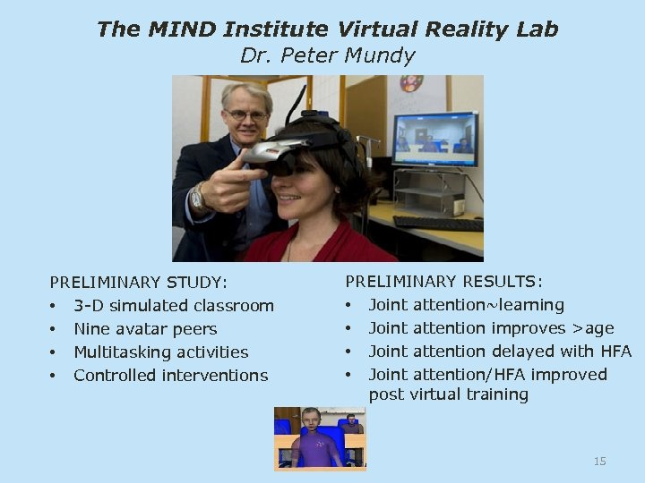 The MIND Institute Virtual Reality Lab Dr. Peter Mundy PRELIMINARY STUDY: • 3 -D