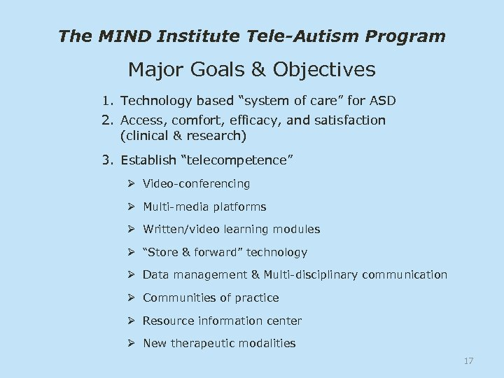 "The MIND Institute Tele-Autism Program Major Goals & Objectives 1. Technology based ""system of"
