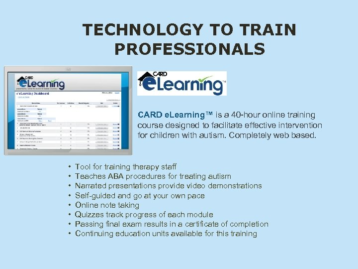 TECHNOLOGY TO TRAIN PROFESSIONALS CARD e. Learning™ is a 40 -hour online training course