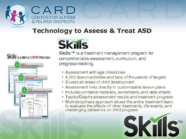 Technology to Assess & Treat ASD Skills™ is a treatment management program for comprehensive