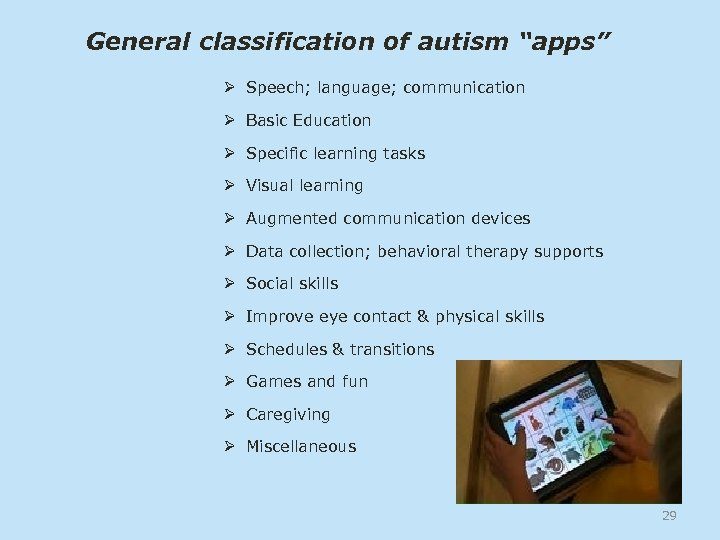 "General classification of autism ""apps"" Ø Speech; language; communication Ø Basic Education Ø Specific"
