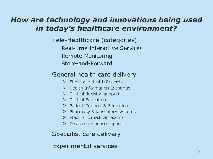 How are technology and innovations being used in today's healthcare environment? Tele-Healthcare (categories) Real-time