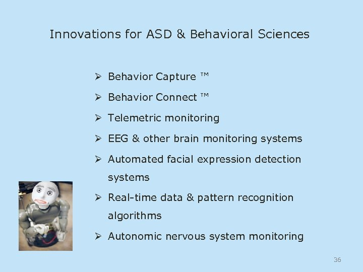 Innovations for ASD & Behavioral Sciences Ø Behavior Capture ™ Ø Behavior Connect ™