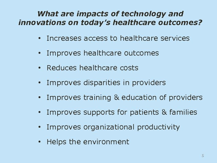 What are impacts of technology and innovations on today's healthcare outcomes? • Increases access