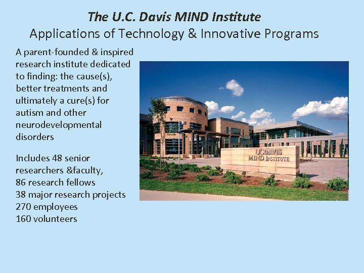 The U. C. Davis MIND Institute Applications of Technology & Innovative Programs A parent-founded