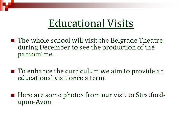 Educational Visits n The whole school will visit the Belgrade Theatre during December to