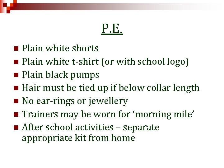 P. E. Plain white shorts n Plain white t-shirt (or with school logo) n