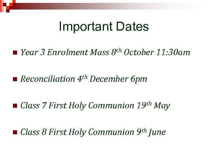 Important Dates n Year 3 Enrolment Mass 8 th October 11: 30 am n