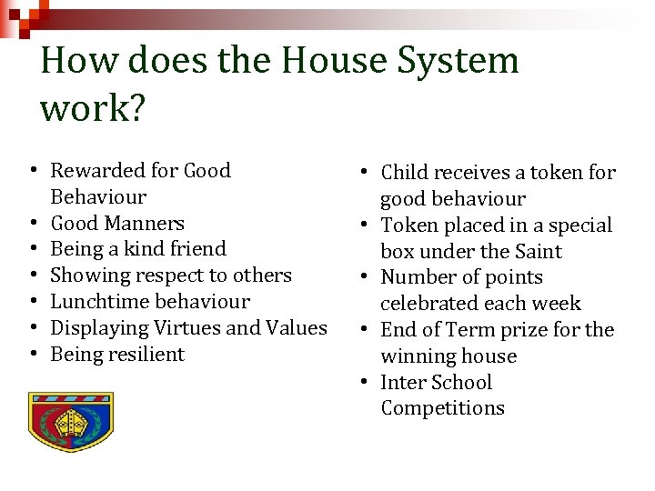 How does the House System work? • Rewarded for Good Behaviour • Good Manners