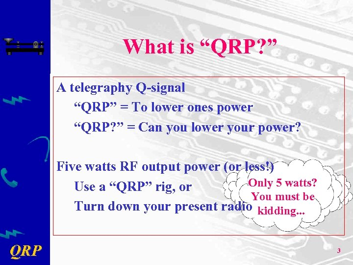 "What is ""QRP? "" A telegraphy Q-signal ""QRP"" = To lower ones power ""QRP?"