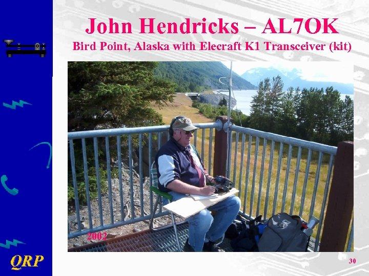 John Hendricks – AL 7 OK Bird Point, Alaska with Elecraft K 1 Transceiver