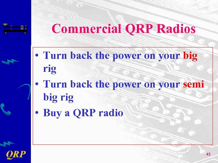 Commercial QRP Radios • Turn back the power on your big rig • Turn
