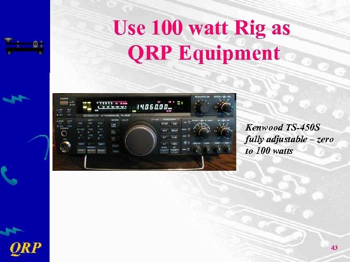 Use 100 watt Rig as QRP Equipment Kenwood TS-450 S fully adjustable – zero