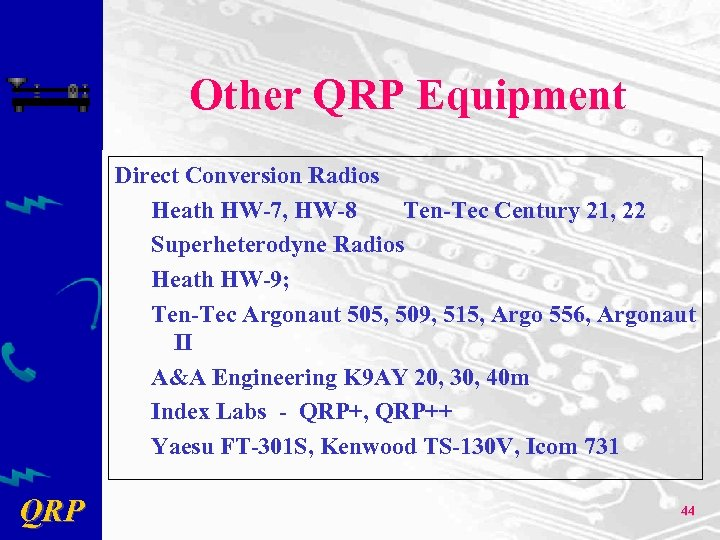Other QRP Equipment Direct Conversion Radios Heath HW-7, HW-8 Ten-Tec Century 21, 22 Superheterodyne
