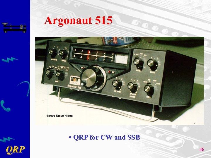 Argonaut 515 • QRP for CW and SSB QRP 46