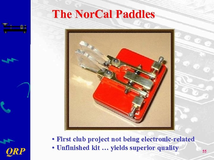 The Nor. Cal Paddles QRP • First club project not being electronic-related • Unfinished
