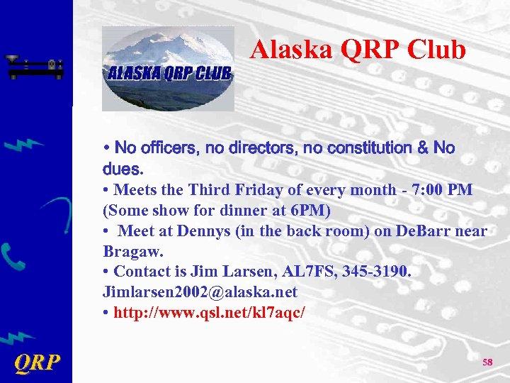 Alaska QRP Club • No officers, no directors, no constitution & No dues. •