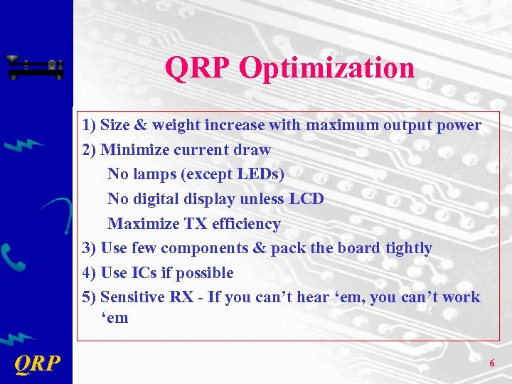 QRP Optimization 1) Size & weight increase with maximum output power 2) Minimize current