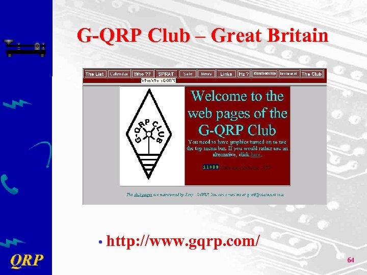 G-QRP Club – Great Britain • http: //www. gqrp. com/ QRP 64