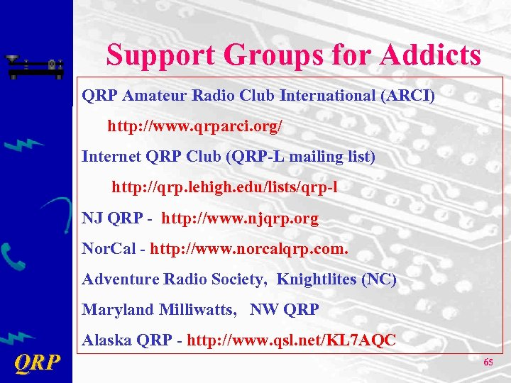 Support Groups for Addicts QRP Amateur Radio Club International (ARCI) http: //www. qrparci. org/
