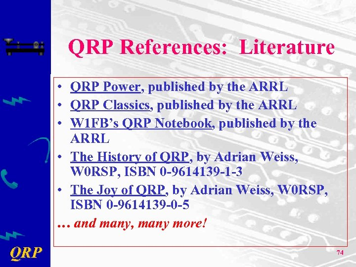 QRP References: Literature • QRP Power, published by the ARRL • QRP Classics, published