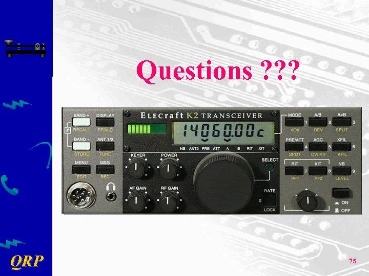 Questions ? ? ? QRP 75