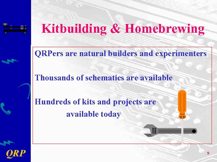 Kitbuilding & Homebrewing QRPers are natural builders and experimenters Thousands of schematics are available