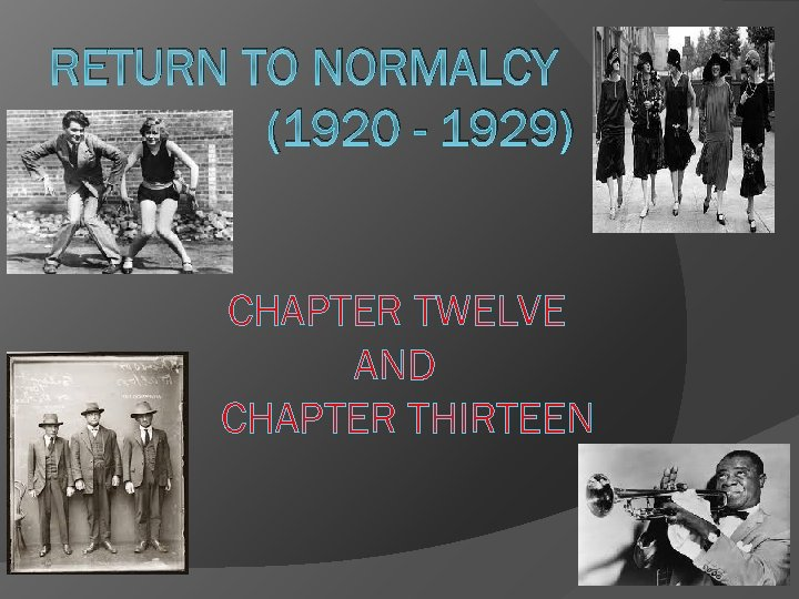 RETURN TO NORMALCY (1920 - 1929) CHAPTER TWELVE AND CHAPTER THIRTEEN