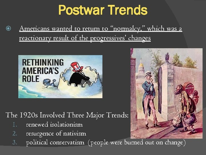 "Postwar Trends Americans wanted to return to ""normalcy, "" which was a reactionary result"