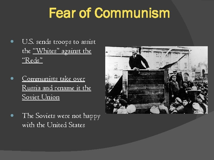 "Fear of Communism U. S. sends troops to assist the ""Whites"" against the ""Reds"""