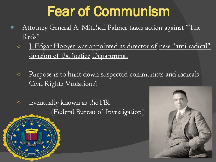 "Fear of Communism Attorney General A. Mitchell Palmer takes action against ""The Reds"" ○"