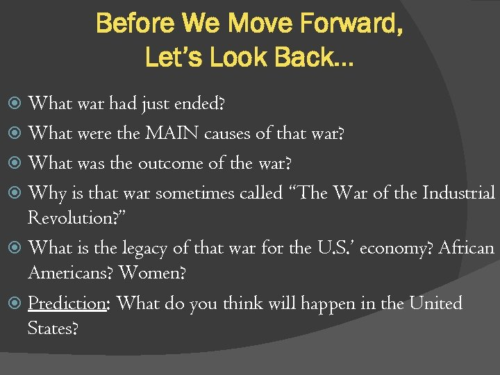 Before We Move Forward, Let's Look Back… What war had just ended? What were