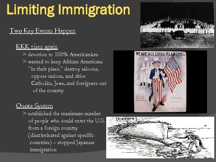 Limiting Immigration Two Key Events Happen KKK rises again > devotion to 100% Americanism
