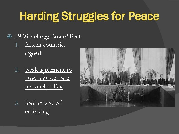 Harding Struggles for Peace 1928 Kellogg-Briand Pact 1. fifteen countries signed 2. weak agreement