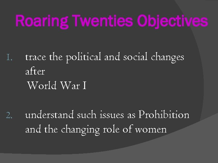 Roaring Twenties Objectives 1. trace the political and social changes after World War I