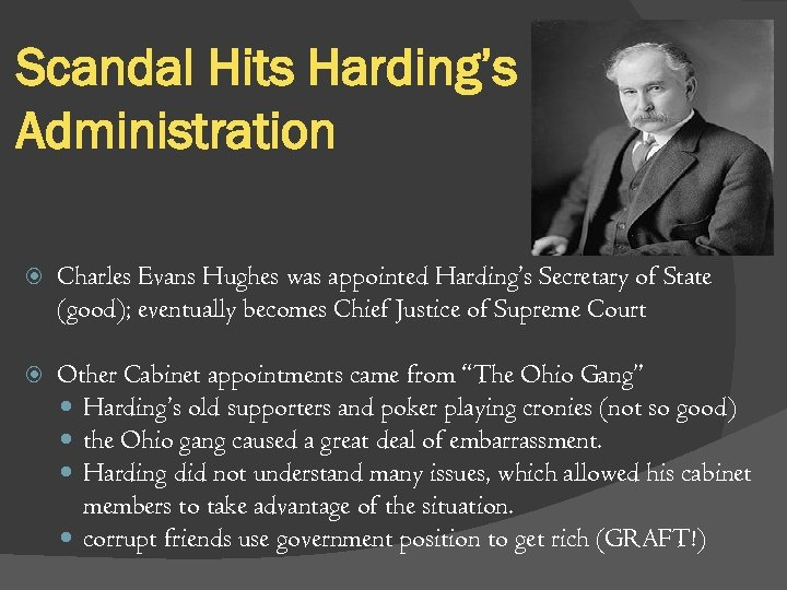 Scandal Hits Harding's Administration Charles Evans Hughes was appointed Harding's Secretary of State (good);
