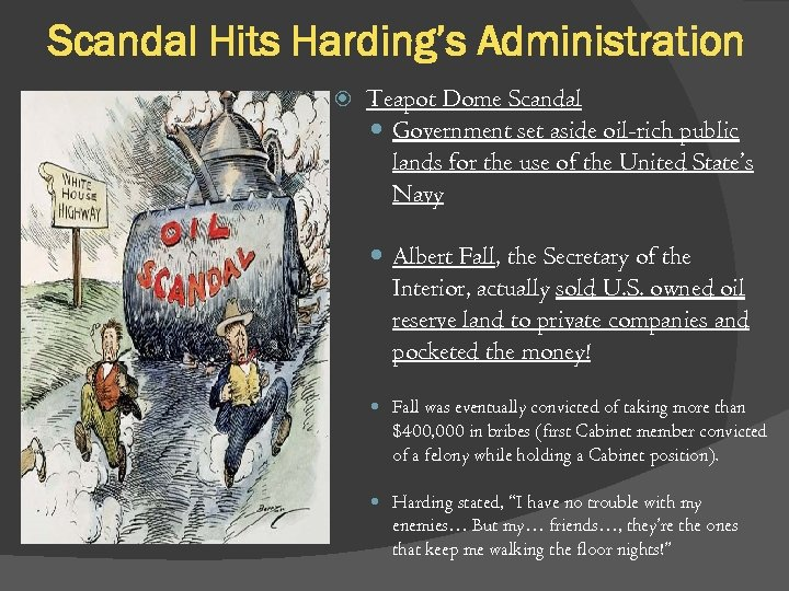 Scandal Hits Harding's Administration Teapot Dome Scandal Government set aside oil-rich public lands for