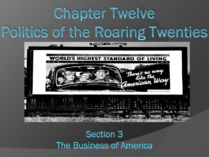 Chapter Twelve Politics of the Roaring Twenties Section 3 The Business of America