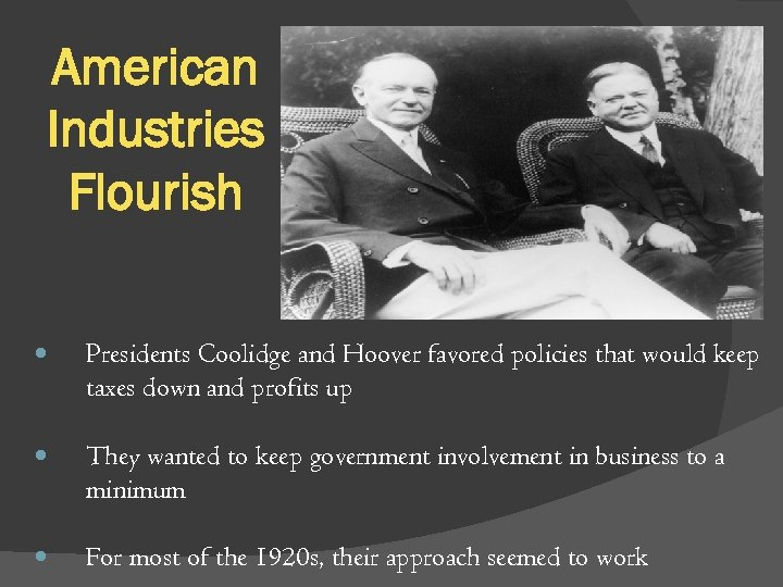 American Industries Flourish Presidents Coolidge and Hoover favored policies that would keep taxes down